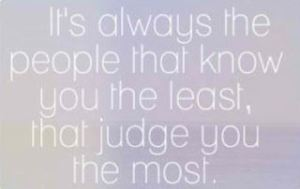 Know the least, judge the most.